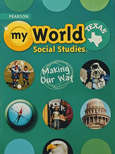 9780328813506: Pearson Texas, My World Social Studies, Making Our Way, 9780328813506, 0328813508