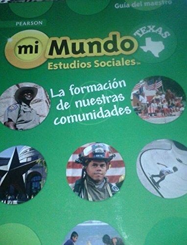 9780328813704: Pearson mi Mundo Estudios Sociales Texas: La formacion de nuestras comunidades (Guia del maestro)