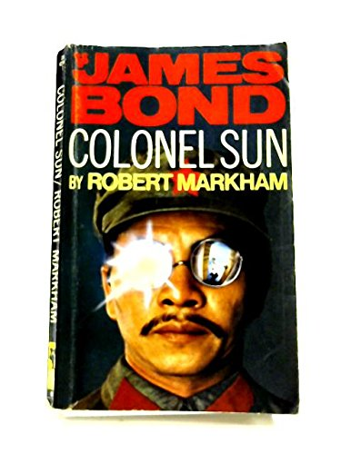 COLONEL SUN ( A James Bond Adventure ): Markham, Robert (aka Kingsley Amis )