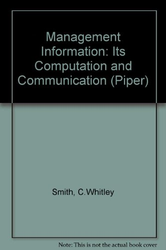 Management Information: Its Computation and Communication: Smith, C. W.; Mead, G. P.; Wicks, C. T.;...