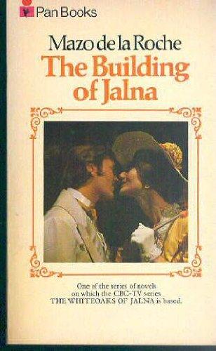 Building of Jalna, The: De La Roche,