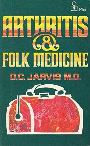 Arthritis and Folk Medicine: Almanac of Natural Health Care: D.C. JARVIS