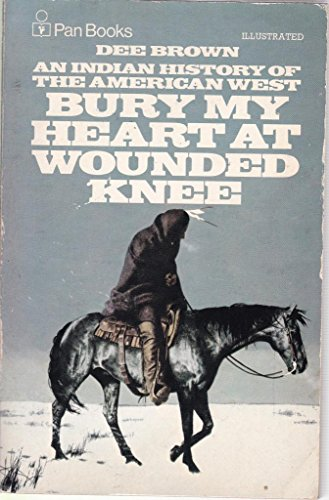 9780330232197: BURY MY HEART AT WOUNDED KNEE. An Indian History of the American West.
