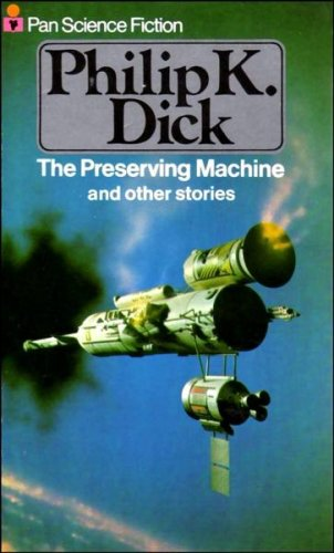 The Preserving Machine and Other Stories: Dick, Philip K.