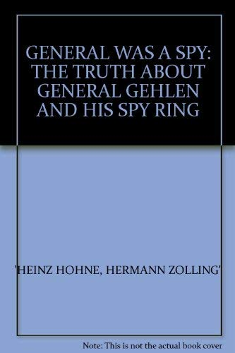 GENERAL WAS A SPY: THE TRUTH ABOUT: HEINZ HOHNE, HERMANN
