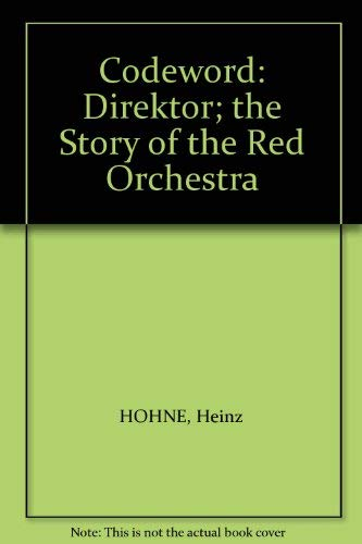 Codeword: Direktor; the Story of the Red: HOHNE, Heinz
