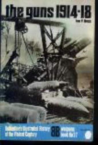 The Guns, 1914-18 (The Pan/Ballantine Illustrated History of the First World War) (History of 1st World War) (9780330238380) by Hogg, Ian V.