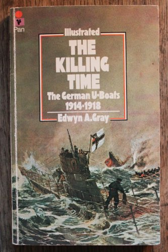 9780330242851: The Killing Time: German U-Boats, 1914-18