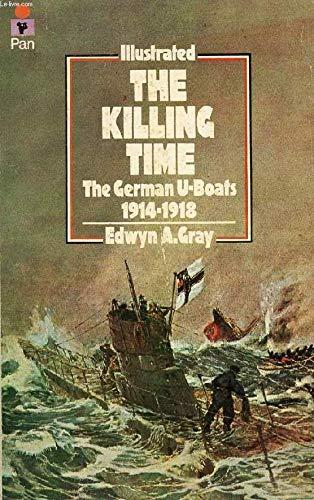 9780330242851: The Killing Time: The German U-Boats 1914-1918
