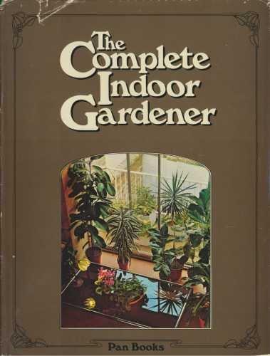 9780330245913: The complete indoor gardener