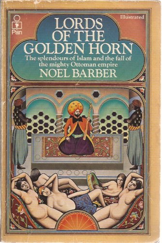 9780330247351: Lords of the Golden Horn: From Suleiman the Magnificent to Kamal Ataturk