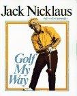 Golf My Way: Nicklaus, Jack; Bowden, Ken