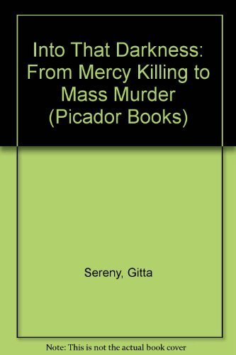 9780330250160: Into That Darkness: From Mercy Killing to Mass Murder (Picador Books)