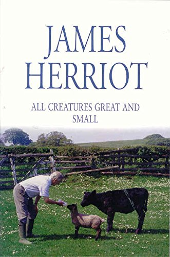 All Creatures Great and Small: The Classic Memoirs of a Yorkshire Country Vet:If Only They Could Talk and It Shouldn't Happen to a Vet