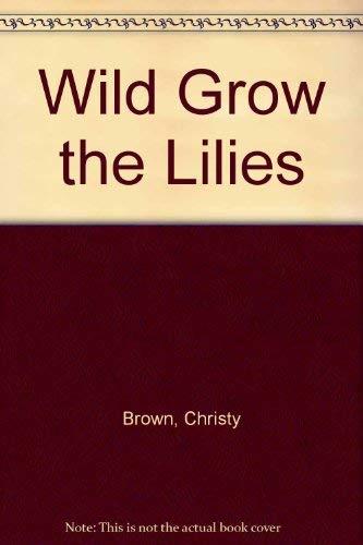 9780330253147: Wild Grow the Lilies