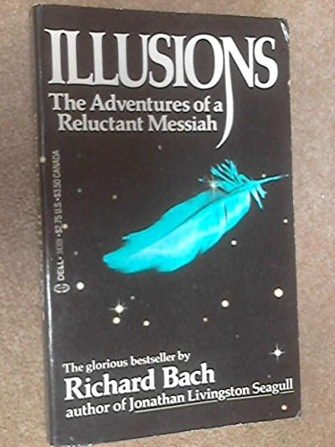 Illusions : The Adventures of a Reluctant: Bach, Richard