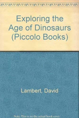 Exploring the Age of Dinosaurs (Piccolo Books): David Lambert, David