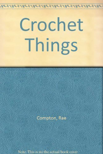 Crochet Things (0330255266) by Compton, Rae; Michael Harvey