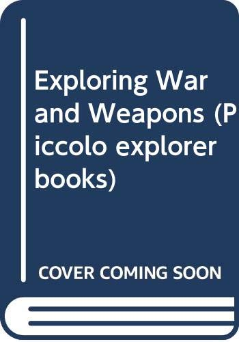 9780330255301: Exploring War and Weapons (Piccolo explorer books)