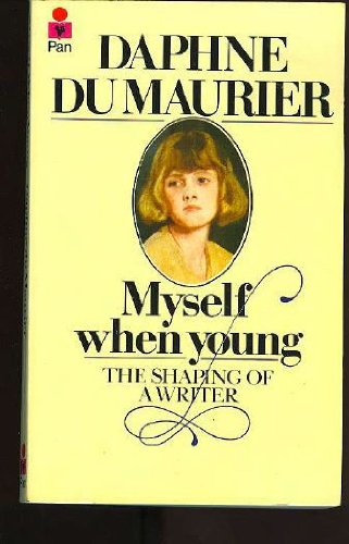 Myself When Young: The Shaping of a: Daphne Du Maurier