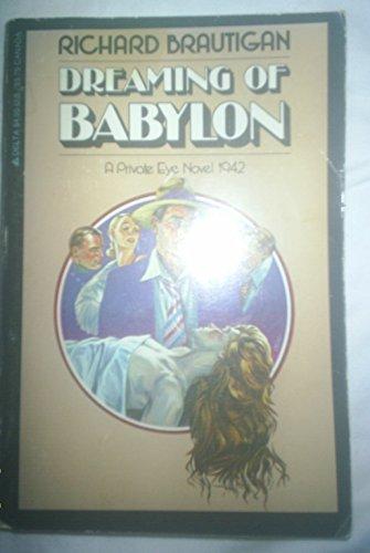 Dreaming of Babylon : A Private Eye: Brautigan, Richard