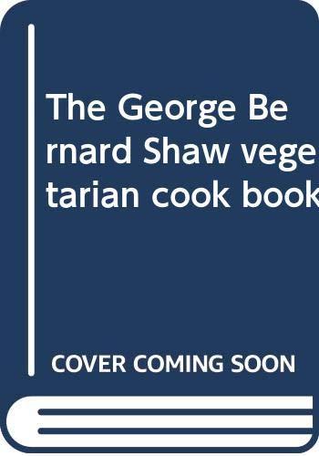 The George Bernard Shaw vegetarian cook book: LADEN, Alice /