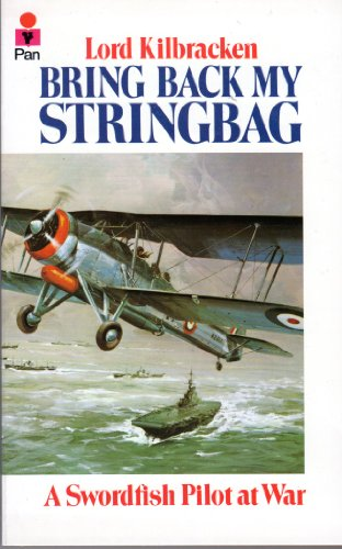 9780330261722: Bring Back My Stringbag: Swordfish Pilot at War, 1940-45