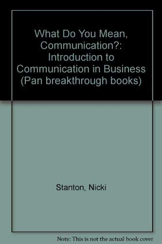 What Do You Mean, Communication?: Introduction to: Stanton, Nicki