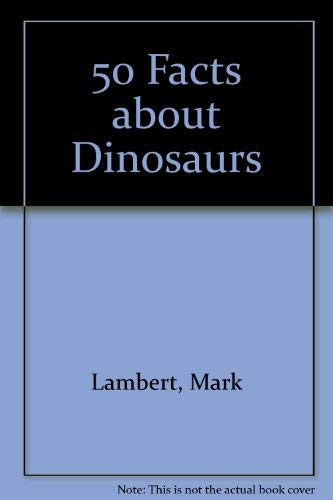 9780330267311: 50 Facts about Dinosaurs