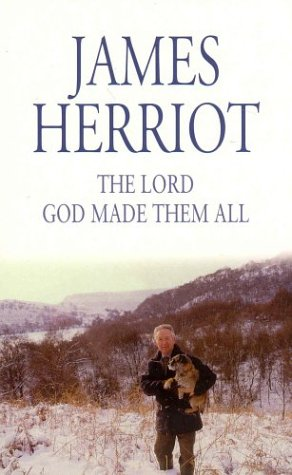 Lord God Made Them All: James Herriot