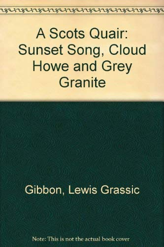 A Scots Quair: 'Sunset Song', 'Cloud Howe' and 'Grey Granite': Lewis ...