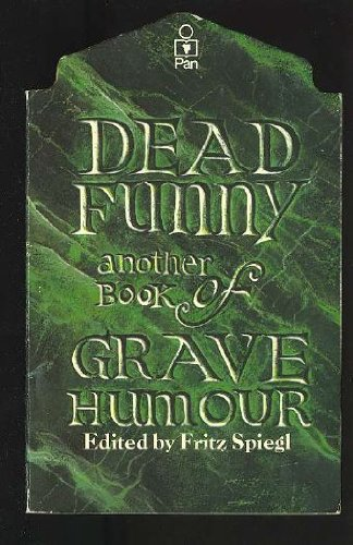DEAD FUNNY: ANOTHER BOOK OF GRAVE HUMOUR: FRITZ SPIEGL(EDITOR)