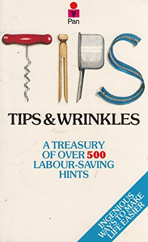 9780330269360: Tips & Wrinkles: A Treasury of Over 500 Labour-Saving Hints