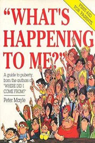 WHAT'S HAPPENING TO ME ?: First-aid for: Mayle, Peter