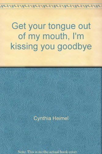 Get your tongue out of my mouth, I'm kissing you goodbye (0330273744) by Cynthia Heimel