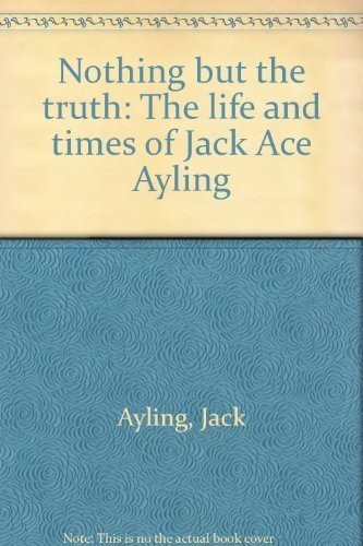 9780330274661: Nothing but the truth: The life and times of Jack 'Ace' Ayling