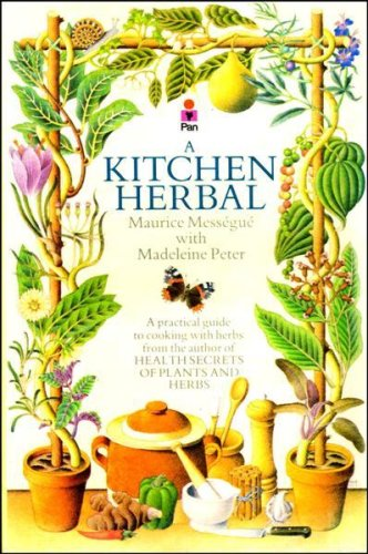 9780330280914: A Kitchen Herbal : Making the Most of Herbs for Cookery and Health
