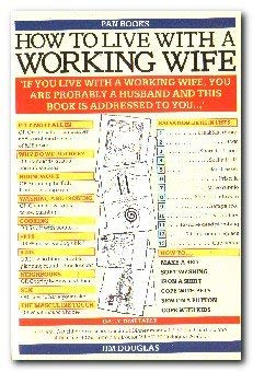 How to Live with a Working Wife: The Husband's Guide to Household Arts: Douglas, Jim