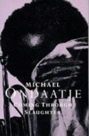 Coming Through Slaughter: Ondaatje, Michael