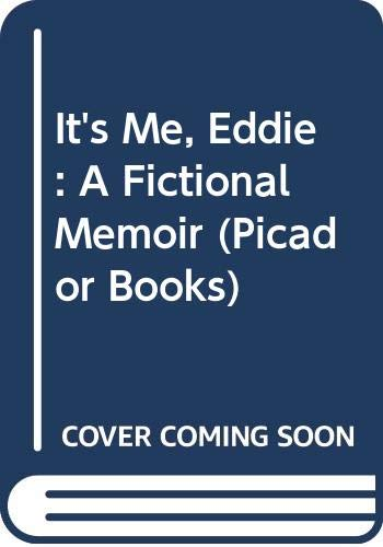 9780330283298: It's Me, Eddie: A Fictional Memoir (Picador Books)