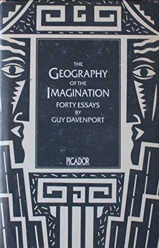 The Geography of the Imagination: Forty Essays (0330284169) by Guy DAVENPORT