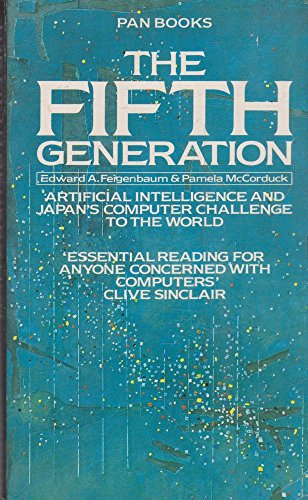 The Fifth Generation : Artificial Intelligence and Japan's Computer Challenge to the World: ...