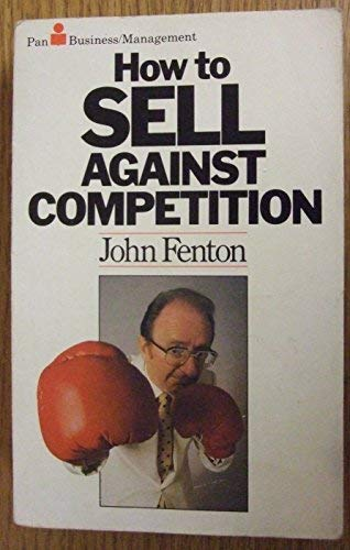 9780330290968: How to Sell Against Competition