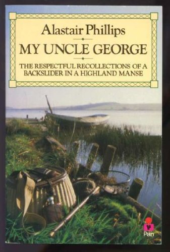 9780330291293: My Uncle George : The Respectful Recollections of a Backslider in a Highland Manse