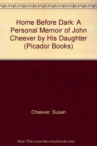 9780330291453: Home Before Dark: A Personal Memoir of John Cheever by His Daughter (Picador Books)