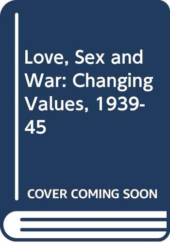 9780330292702: Love, Sex and War: Changing Values, 1939-45