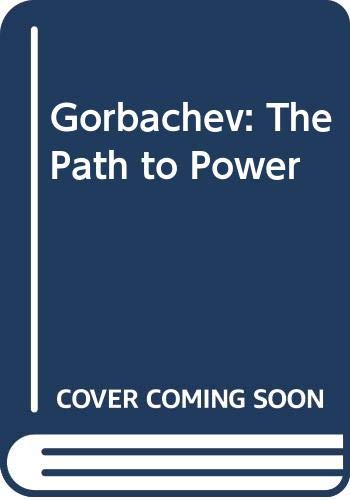 9780330296809: Gorbachev: The Path to Power