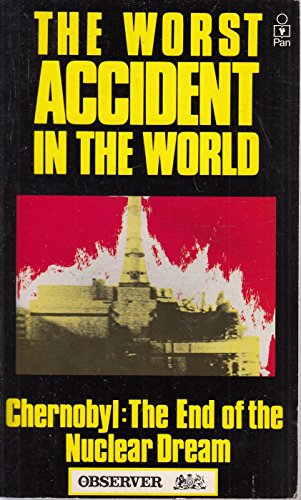 The Worst Accident in the World: Chernobyl,: NIGEL; LEAN, GEOFFREY;