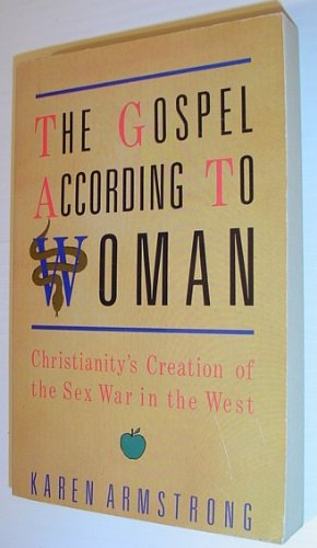 9780330297448: THE GOSPEL ACCORDING TO WOMAN: CHRISTIANITY'S CREATION OF THE SEX WAR IN THE WEST