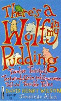 9780330299008: There's a Wolf in My Pudding: Twelve Twisted, Tortured, Grim and Gruesome, Tall and Terrible Tales (Piper)